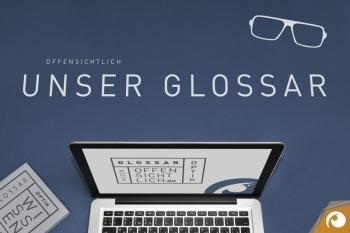Unser Glossar | Offensichtlich - Ihr Augenoptiker